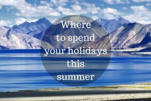 Where to Go on a Summer Vacation in India with Family